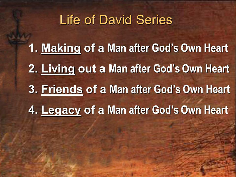 1. Making of a Man after God's Own Heart 2. Living out a Man after God's Own Heart 3.
