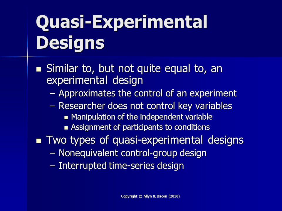 Quasi-Experimental Designs Similar to, but not quite equal to, an experimental design Similar to, but not quite equal to, an experimental design –Appr