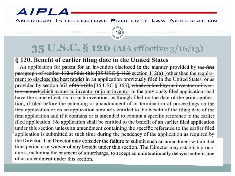16 35 U.S.C. § 120 (AIA effective 3/16/13)