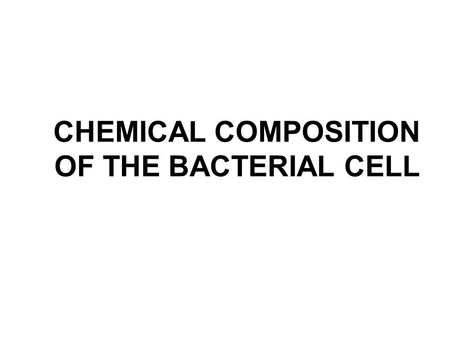 CHEMICAL COMPOSITION OF THE BACTERIAL CELL