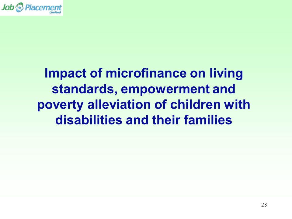 Impact of microfinance on living standards, empowerment and poverty alleviation of children with disabilities and their families 23