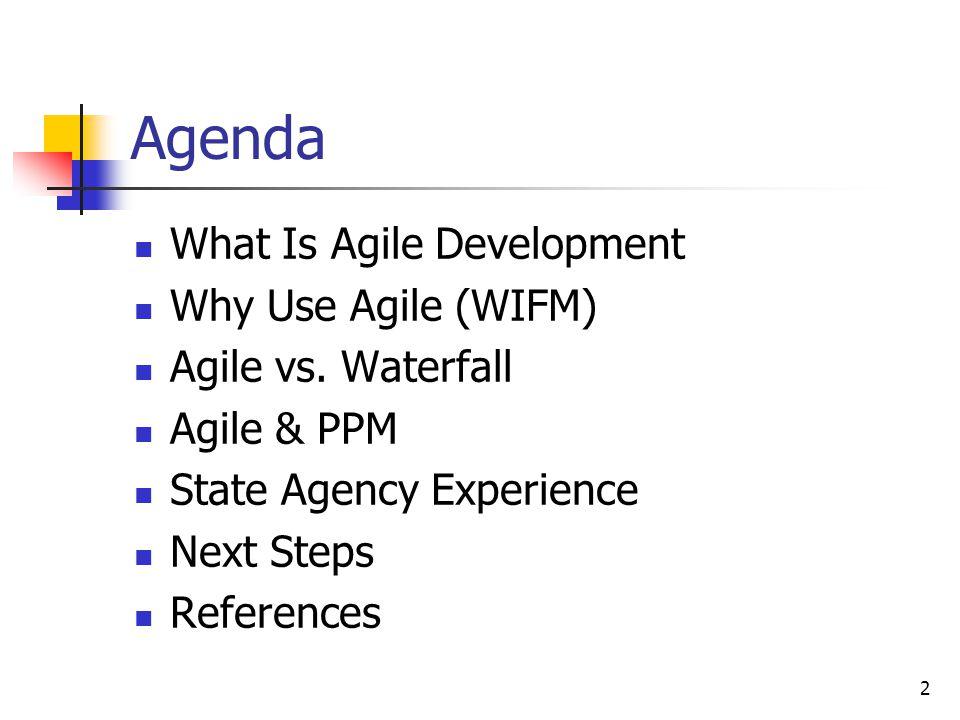 2 Agenda What Is Agile Development Why Use Agile (WIFM) Agile vs.