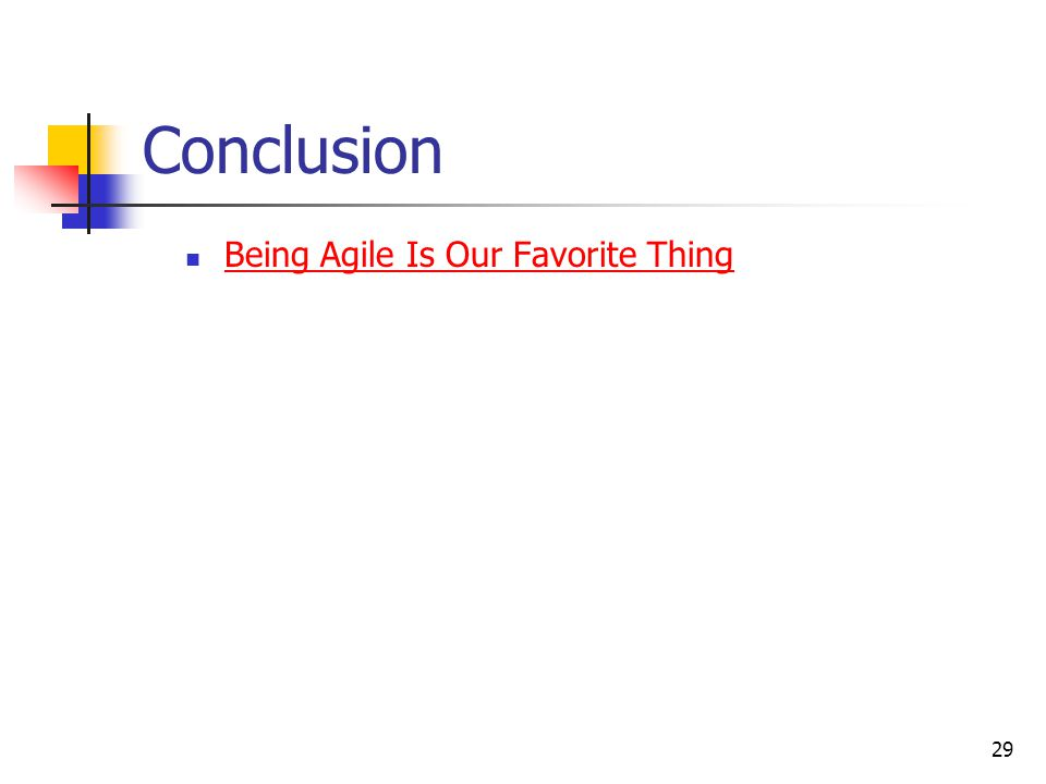 29 Conclusion Being Agile Is Our Favorite Thing