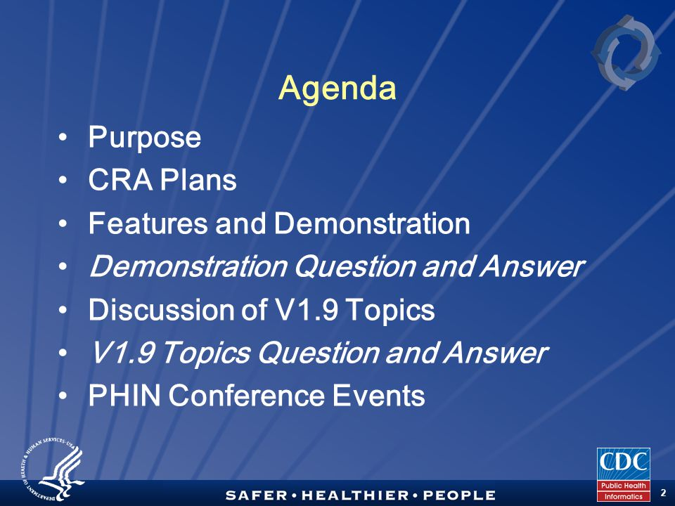 TM 2 Agenda Purpose CRA Plans Features and Demonstration Demonstration Question and Answer Discussion of V1.9 Topics V1.9 Topics Question and Answer PHIN Conference Events