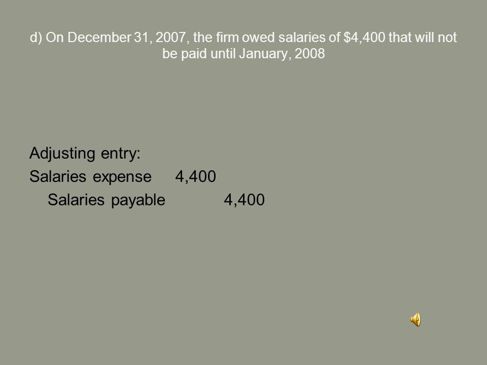 c) A depreciation schedule for the firm's equipment shows that a total of $8,200 should be charged off as depreciation for 2007 Adjusting entry: Depre