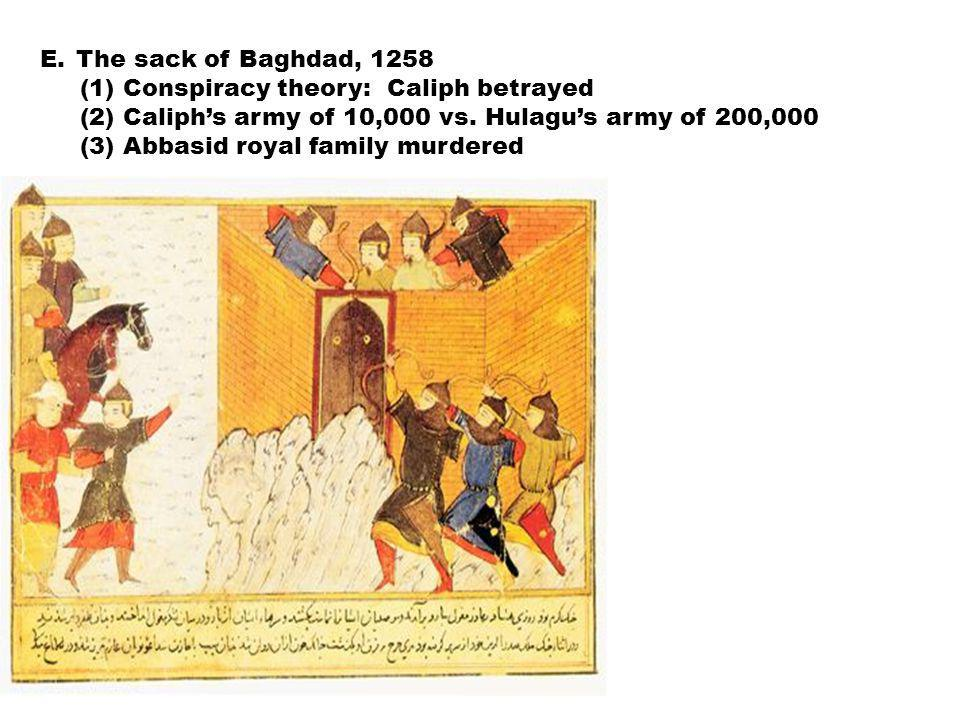 E.The sack of Baghdad, 1258 (1) Conspiracy theory: Caliph betrayed (2) Caliph's army of 10,000 vs.