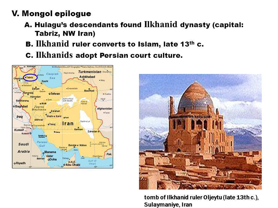 V.Mongol epilogue A. Hulagu's descendants found Ilkhanid dynasty (capital: Tabriz, NW Iran) B.