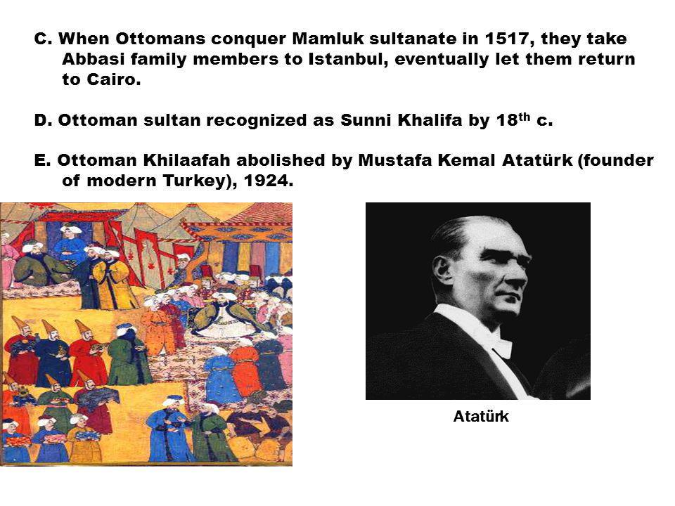 C. When Ottomans conquer Mamluk sultanate in 1517, they take Abbasi family members to Istanbul, eventually let them return to Cairo. D. Ottoman sultan