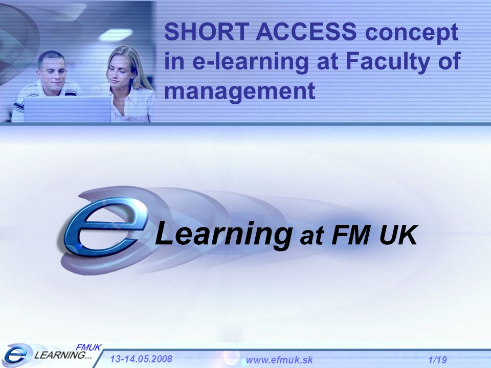 1/19 13-14.05.2008 www.efmuk.sk Learning at FM UK SHORT ACCESS concept in e-learning at Faculty of management
