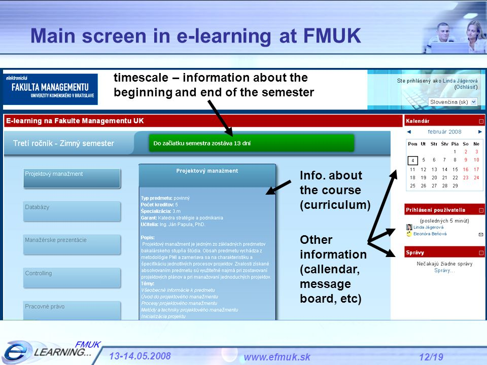 12/19 13-14.05.2008 www.efmuk.sk Main screen in e-learning at FMUK timescale – information about the beginning and end of the semester Info. about the