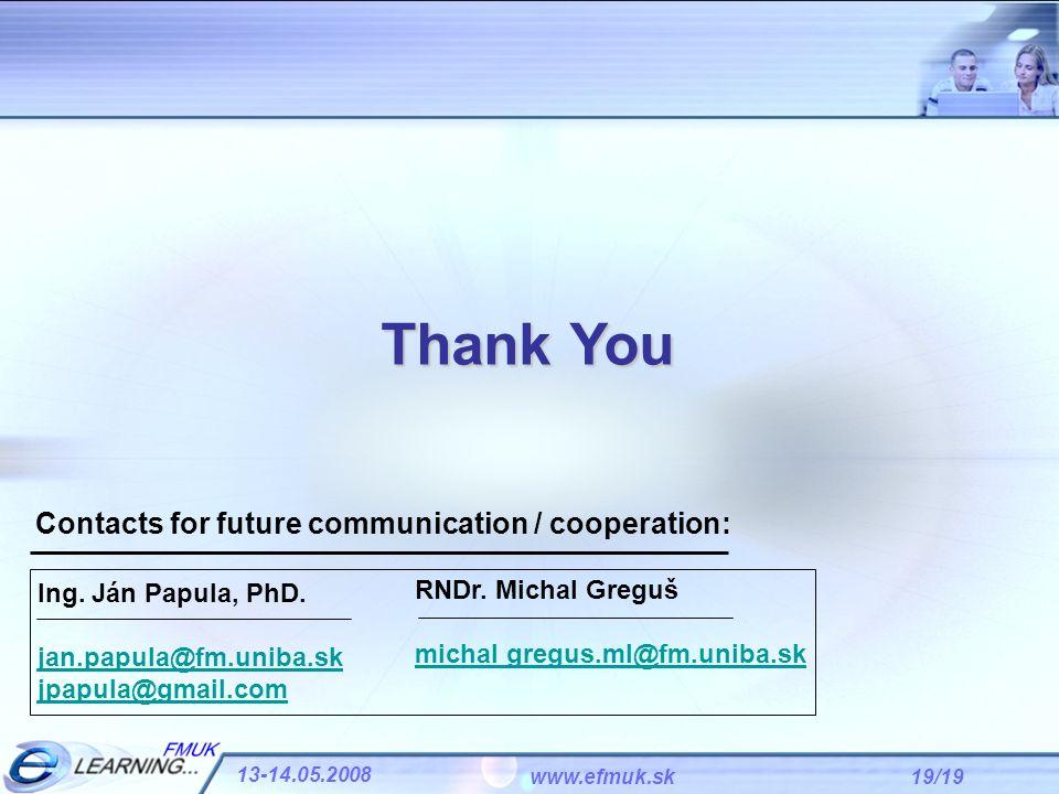 19/19 13-14.05.2008 www.efmuk.sk Thank You Ing. Ján Papula, PhD. jan.papula@fm.uniba.sk jpapula@gmail.com RNDr. Michal Greguš michal gregus.ml@fm.unib