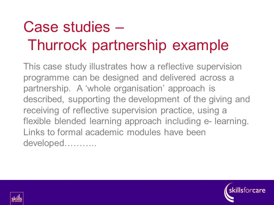 This case study illustrates how a reflective supervision programme can be designed and delivered across a partnership. A 'whole organisation' approach