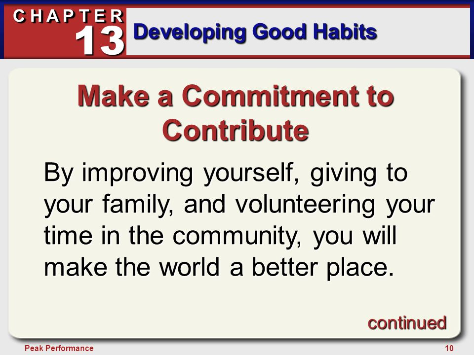 10Peak Performance C H A P T E R Developing Good Habits 13 Make a Commitment to Contribute By improving yourself, giving to your family, and volunteer