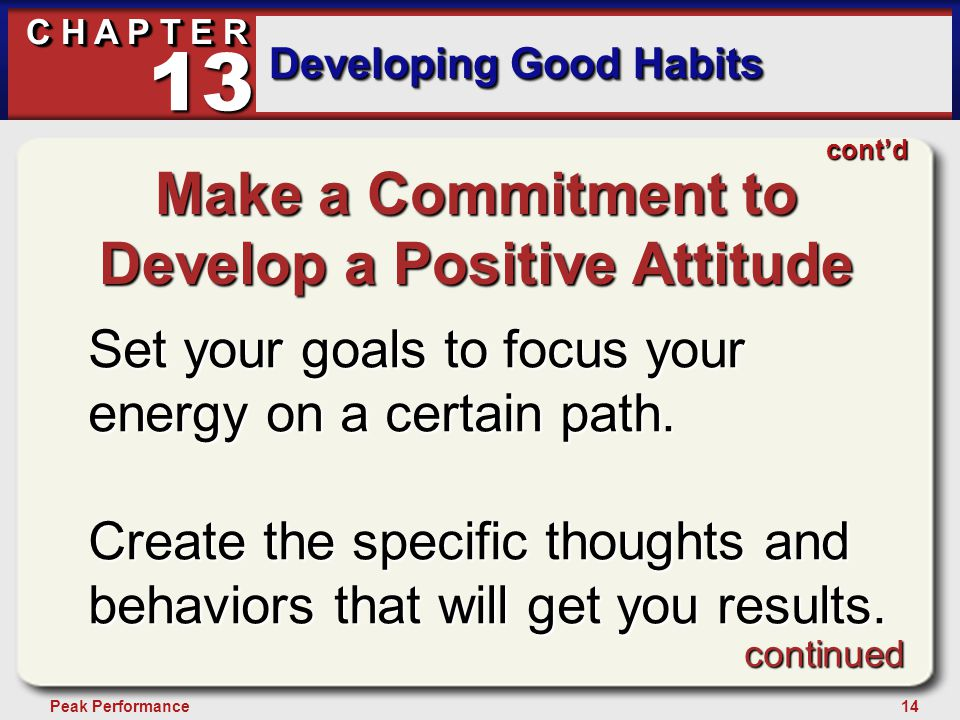 14Peak Performance C H A P T E R Developing Good Habits 13 Make a Commitment to Develop a Positive Attitude Set your goals to focus your energy on a c