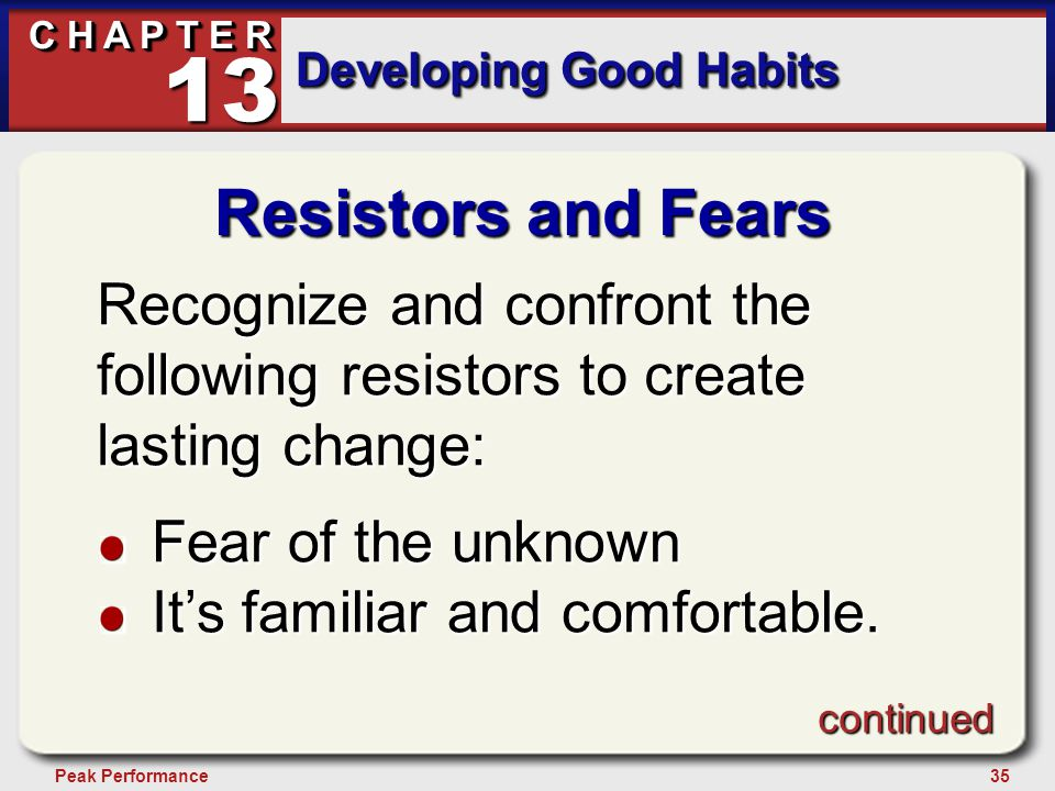 35Peak Performance C H A P T E R Developing Good Habits 13 Resistors and Fears Recognize and confront the following resistors to create lasting change