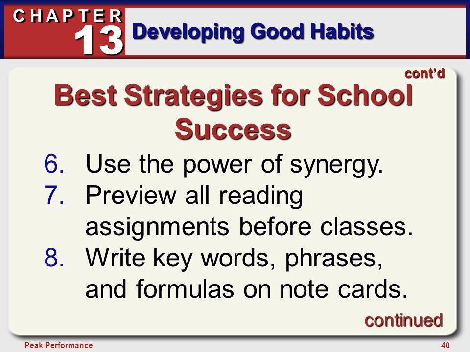 40Peak Performance C H A P T E R Developing Good Habits 13 Best Strategies for School Success 6.Use the power of synergy. 7.Preview all reading assign