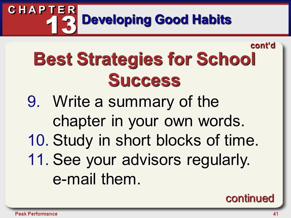 41Peak Performance C H A P T E R Developing Good Habits 13 Best Strategies for School Success 9.Write a summary of the chapter in your own words. 10.S