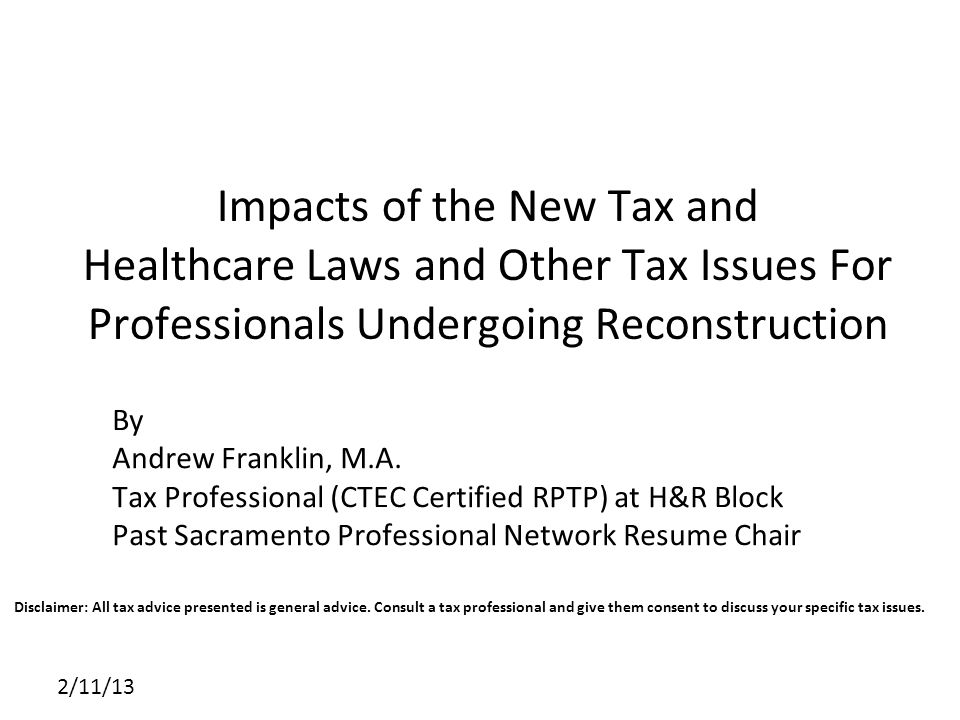 Impacts of the New Tax and Healthcare Laws and Other Tax Issues For Professionals Undergoing Reconstruction 2/11/13 By Andrew Franklin, M.A.