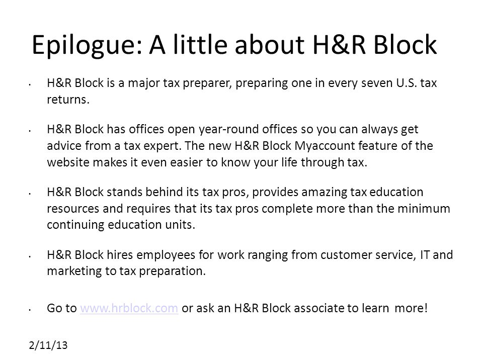 2/11/13 Epilogue: A little about H&R Block H&R Block is a major tax preparer, preparing one in every seven U.S.
