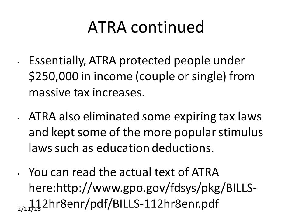 2/11/13 ATRA continued Essentially, ATRA protected people under $250,000 in income (couple or single) from massive tax increases.