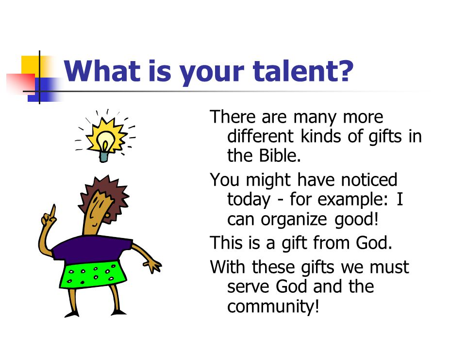 What is your talent. There are many more different kinds of gifts in the Bible.