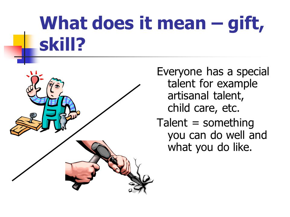 What does it mean – gift, skill.