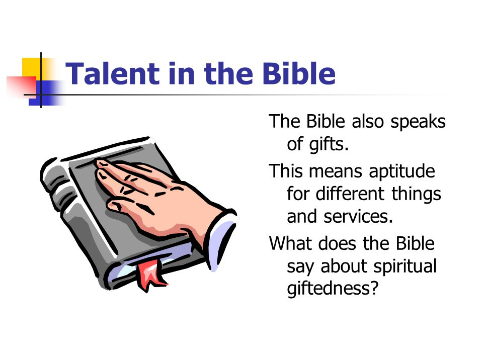 Talent in the Bible The Bible also speaks of gifts.