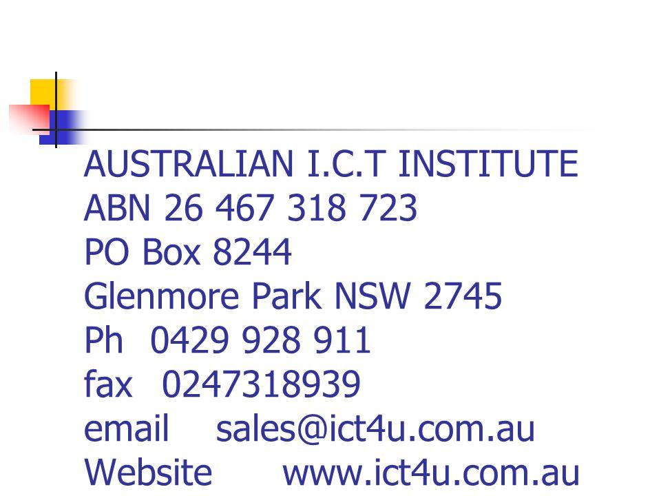 AUSTRALIAN I.C.T INSTITUTE ABN 26 467 318 723 PO Box 8244 Glenmore Park NSW 2745 Ph0429 928 911 fax 0247318939 emailsales@ict4u.com.au Websitewww.ict4u.com.au