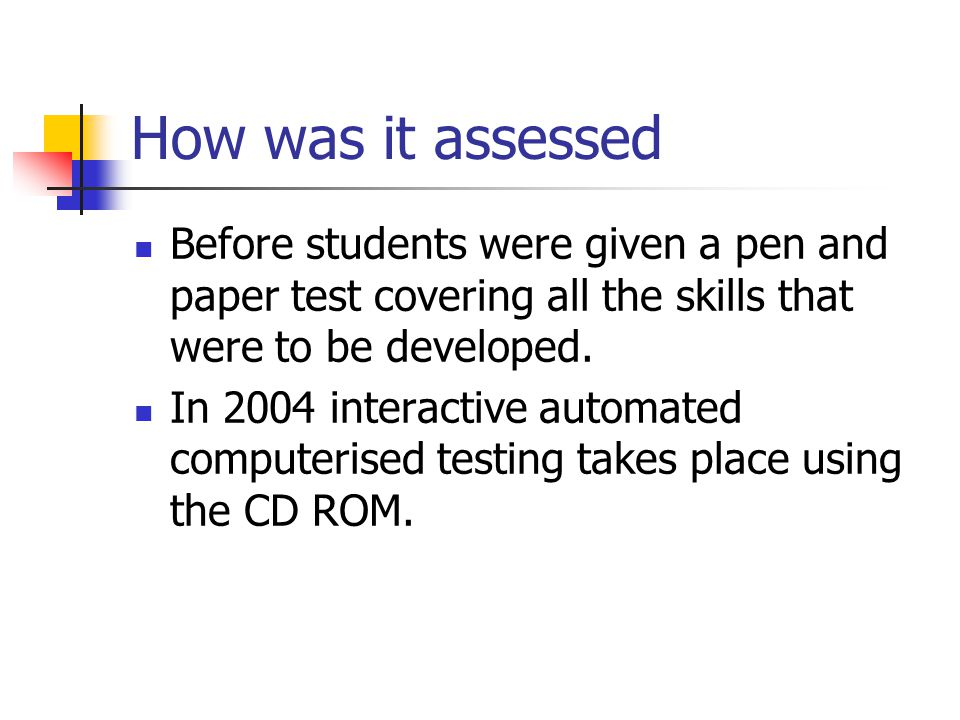 How was it assessed Before students were given a pen and paper test covering all the skills that were to be developed.