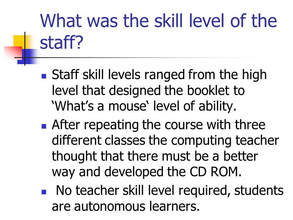 What was the skill level of the staff.