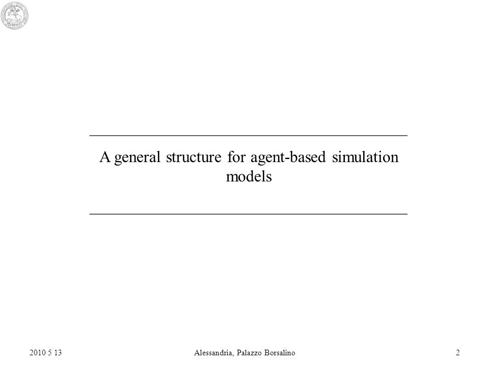 2010 5 13Alessandria, Palazzo Borsalino2 _______________________________________ A general structure for agent-based simulation models _______________________________________