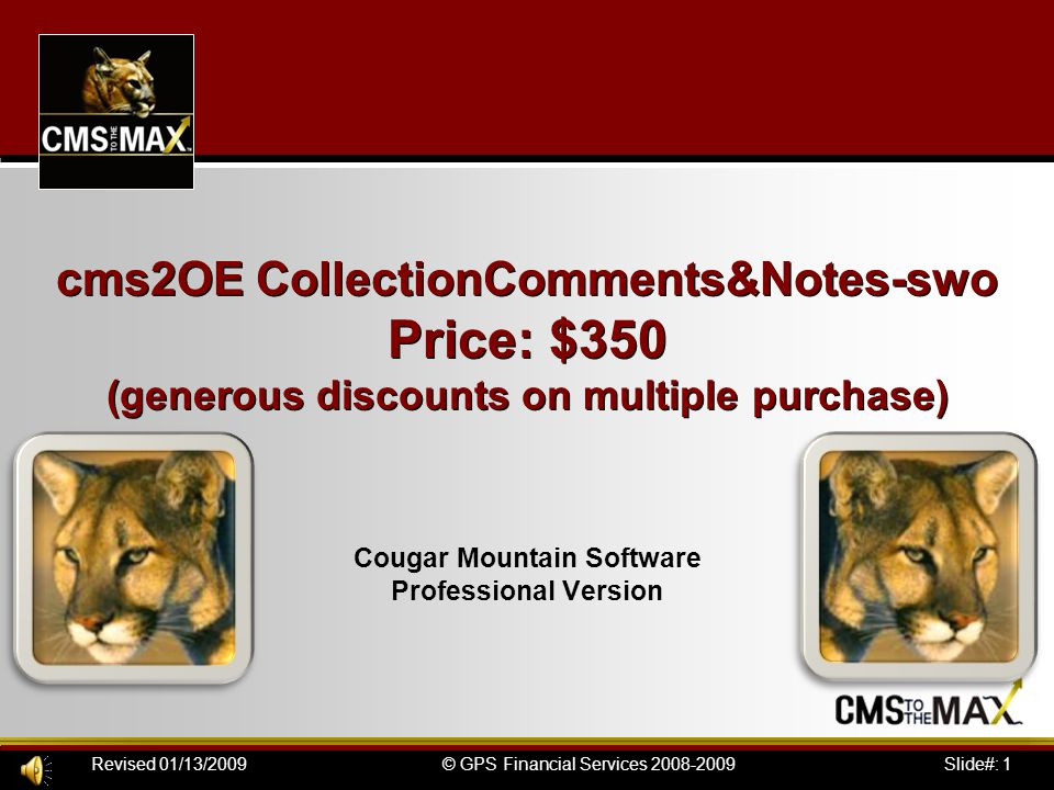 Slide#: 1© GPS Financial Services 2008-2009Revised 01/13/2009 cms2OE CollectionComments&Notes-swo Price: $350 (generous discounts on multiple purchase