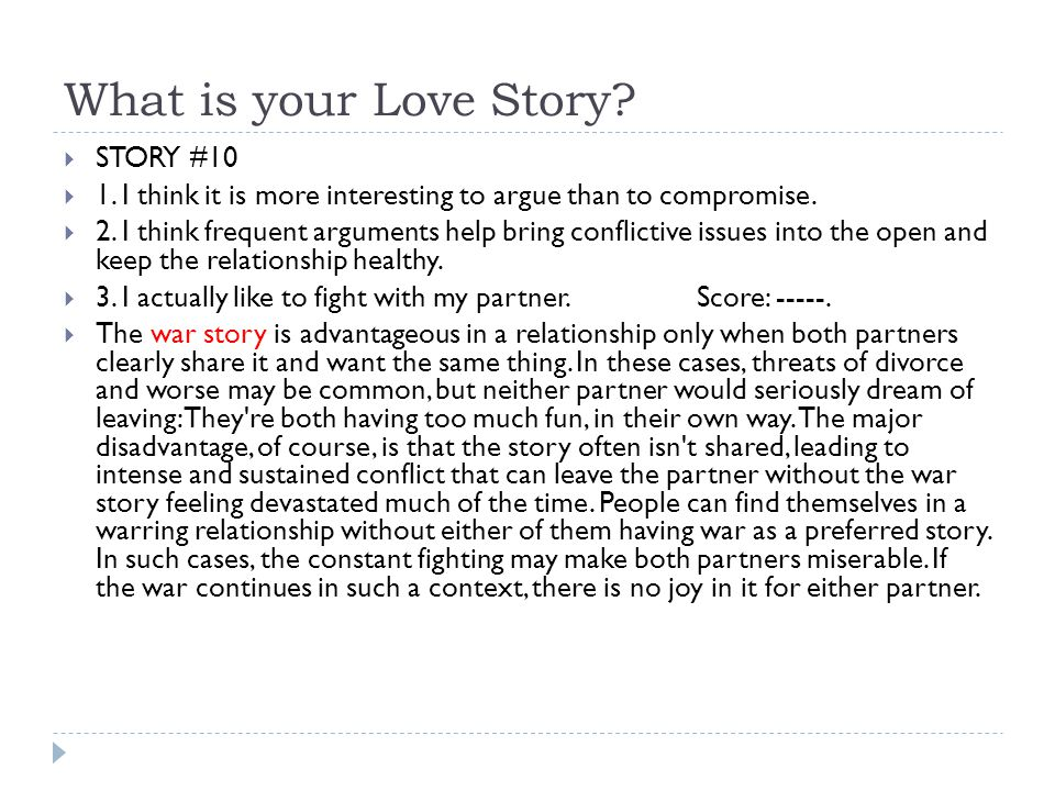 What is your Love Story?  STORY #10  1. I think it is more interesting to argue than to compromise.  2. I think frequent arguments help bring confl
