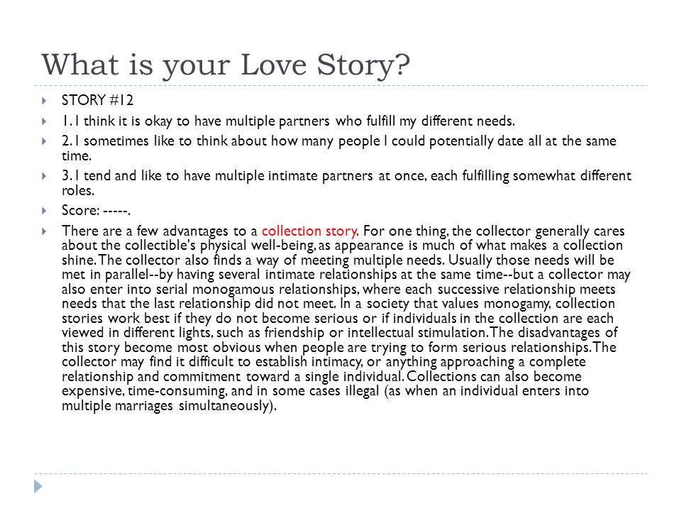 What is your Love Story?  STORY #12  1. I think it is okay to have multiple partners who fulfill my different needs.  2. I sometimes like to think