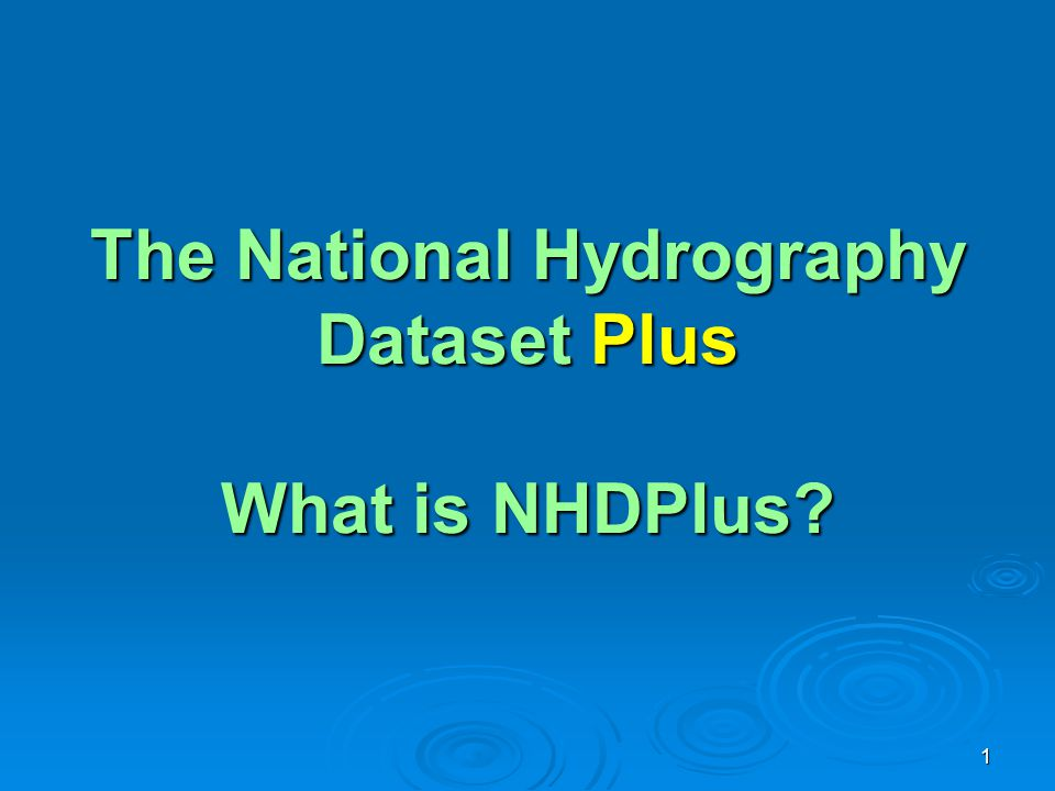 1 The National Hydrography Dataset Plus What is NHDPlus?