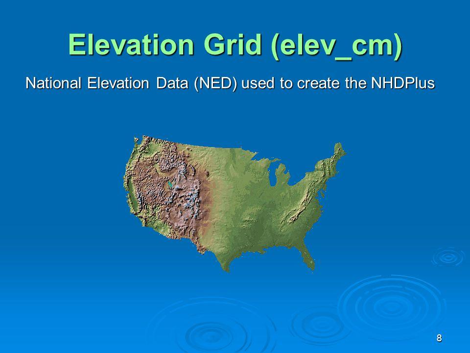 8 Elevation Grid (elev_cm) National Elevation Data (NED) used to create the NHDPlus