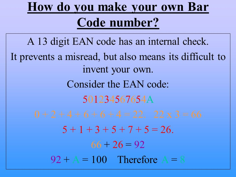 How do you make your own Bar Code number. A 13 digit EAN code has an internal check.