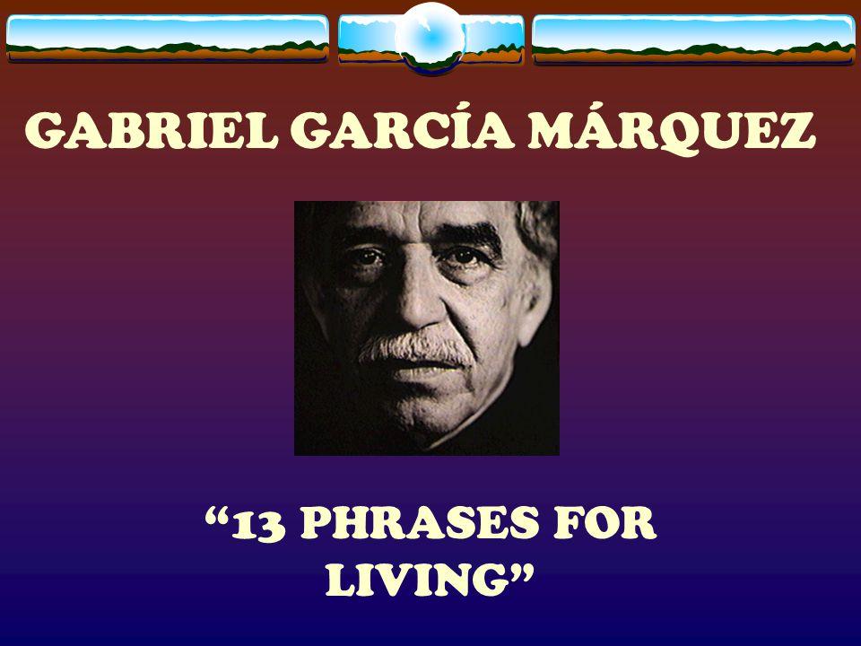 "GABRIEL GARCÍA MÁRQUEZ ""13 PHRASES FOR LIVING"""