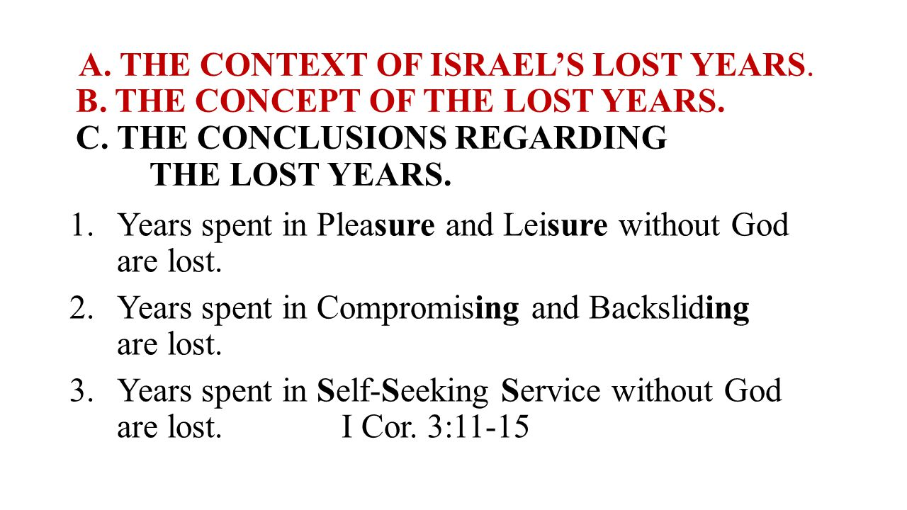 A. THE CONTEXT OF ISRAEL'S LOST YEARS. B. THE CONCEPT OF THE LOST YEARS. C. THE CONCLUSIONS REGARDING THE LOST YEARS. 1.Years spent in Pleasure and Le