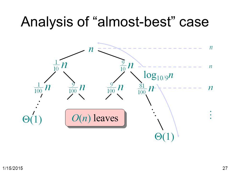 """1/15/201527 Analysis of """"almost-best"""" case  (1) … … log 10/9 n … O(n) leaves n"""