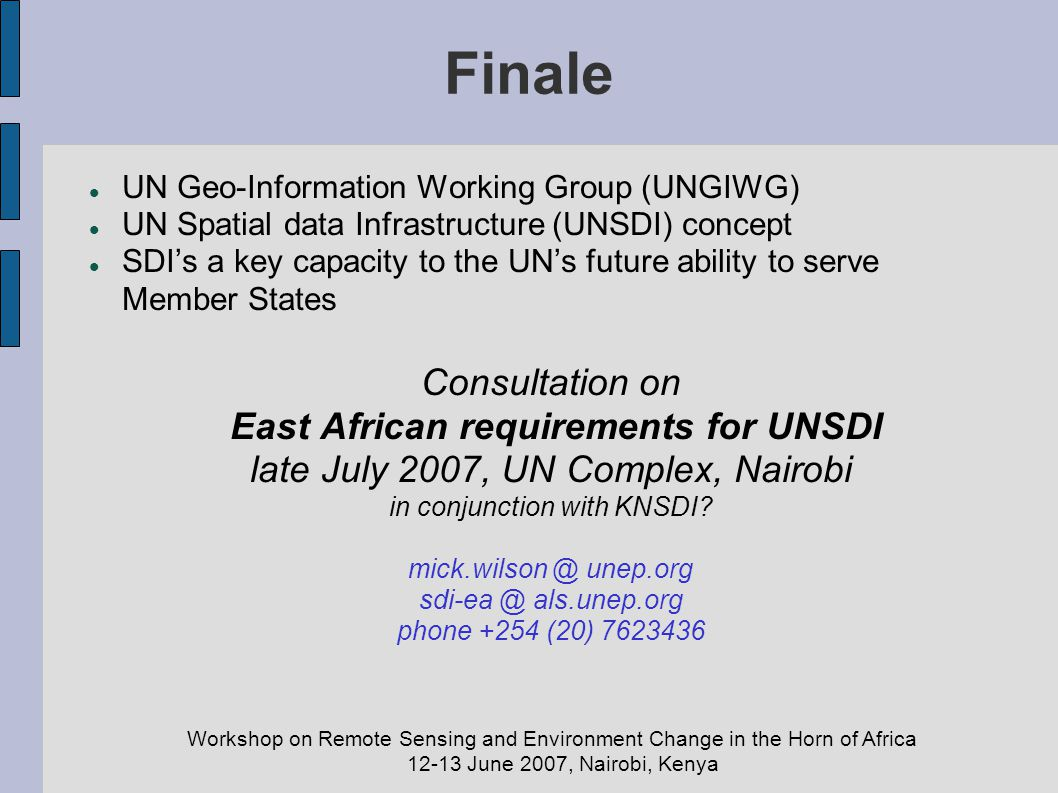 Workshop on Remote Sensing and Environment Change in the Horn of Africa 12-13 June 2007, Nairobi, Kenya Finale UN Geo-Information Working Group (UNGIW