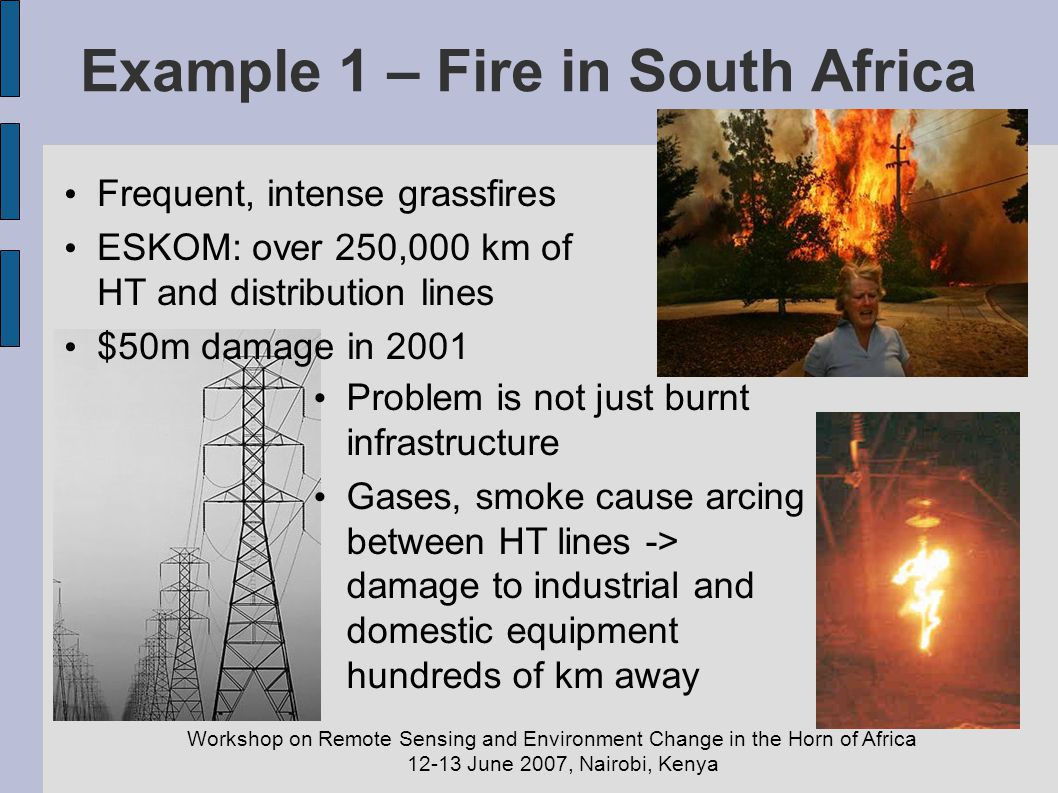 Workshop on Remote Sensing and Environment Change in the Horn of Africa 12-13 June 2007, Nairobi, Kenya Example 1 – Fire in South Africa Frequent, int