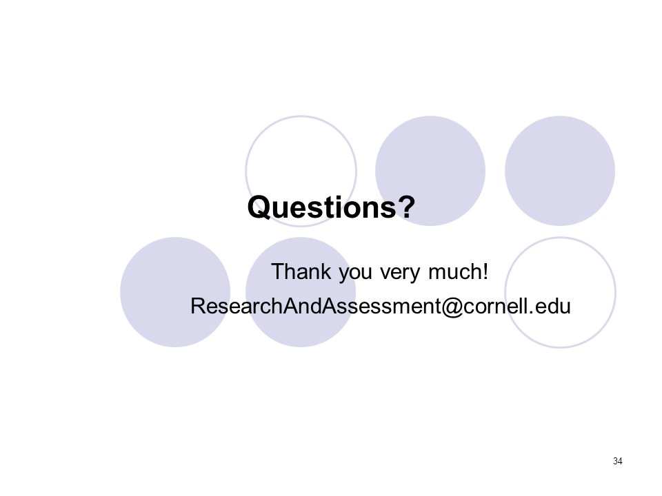 34 Questions? Thank you very much! ResearchAndAssessment@cornell.edu