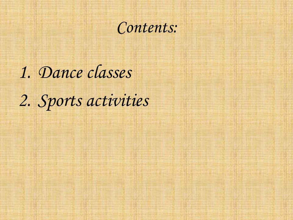 Contents: 1.Dance classes 2.Sports activities