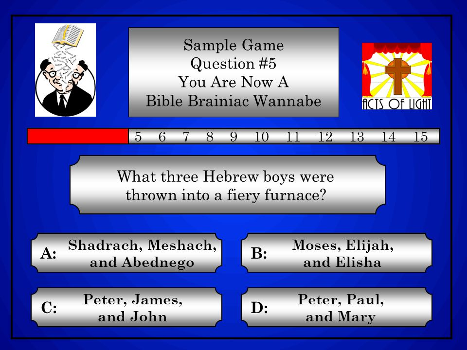 Sample Game Question #4 You Are Now A Bible Brainiac Wannabe 1 2 3 4 5 6 7 8 9 10 11 12 13 14 15 What did God do on the Seventh Day of Creation.