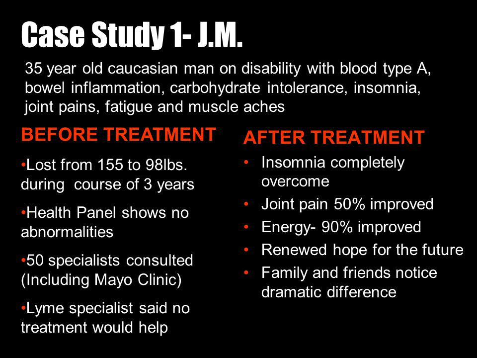 AFTER TREATMENT Insomnia completely overcome Joint pain 50% improved Energy- 90% improved Renewed hope for the future Family and friends notice dramat
