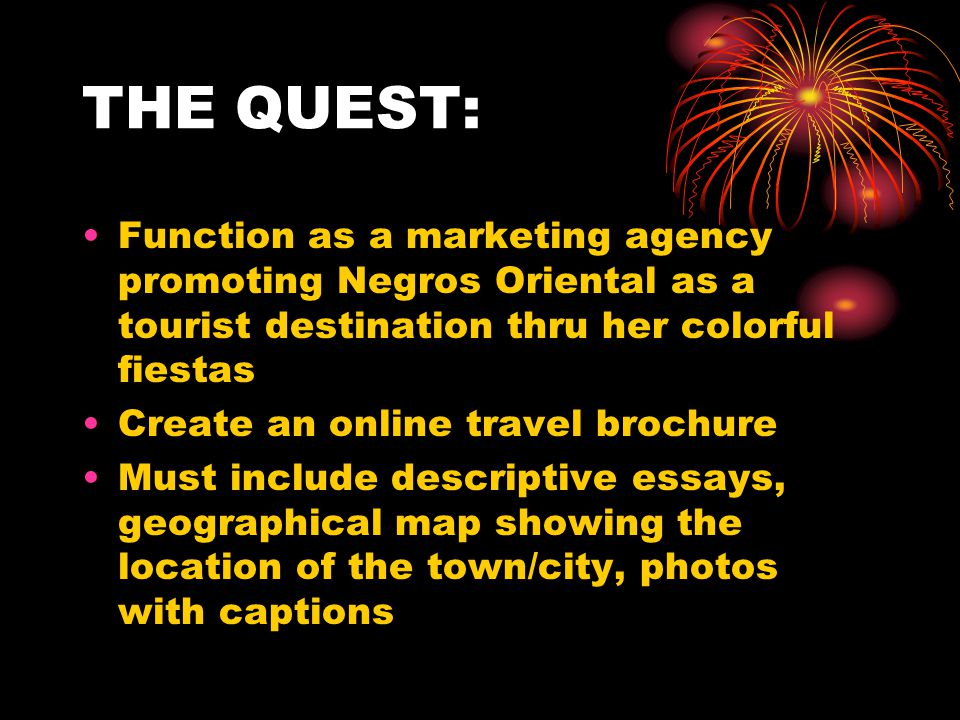 THE QUEST: Function as a marketing agency promoting Negros Oriental as a tourist destination thru her colorful fiestas Create an online travel brochur