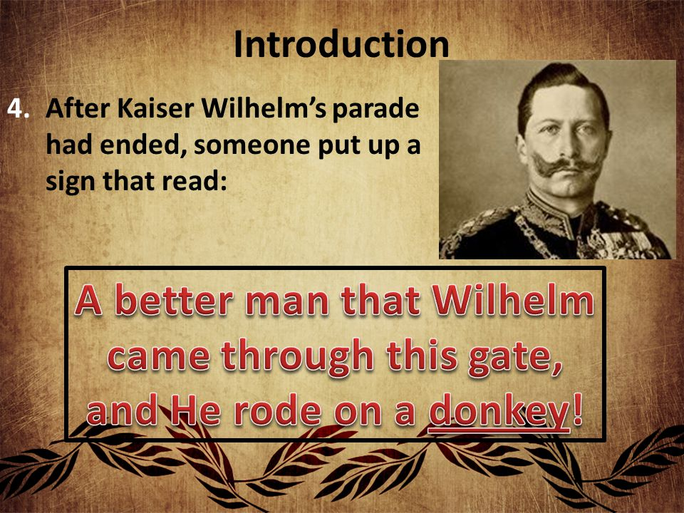 Introduction 4.After Kaiser Wilhelm's parade had ended, someone put up a sign that read: