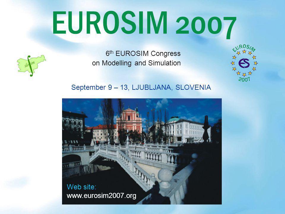 September 9 – 13, LJUBLJANA, SLOVENIA 6 th EUROSIM Congress on Modelling and Simulation Web site: www.eurosim2007.org