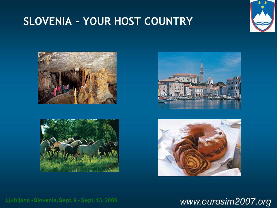 Ljubljana - Slovenia, Sept. 9 - Sept. 13, 2006 www.eurosim2007.org SLOVENIA – YOUR HOST COUNTRY